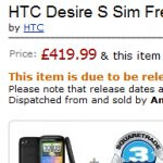 Amazon UK has the HTC Desire S priced at £419.99 with an April 18th release date