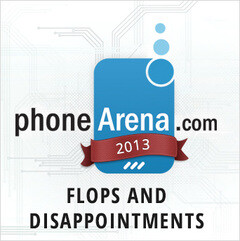 PhoneArena Awards 2013: Flops and disappointments