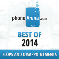 PhoneArena Awards 2014: Flops and disappointments