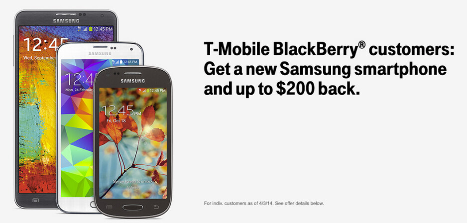 T-Mobile is offering its customers with a BlackBerry, a $200 gift card to trade it in for a Samsung manufactured handset - T-Mobile and Samsung offer you $200 to switch from a BlackBerry to a Samsung phone