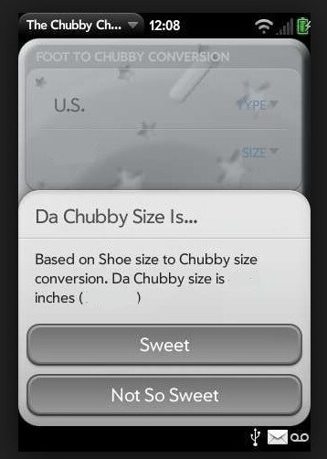 This is what all the Chubby talk was about, the app for webOS (sizes removed to protect, well, someone) - In webOS news, HP settles lawsuit with R&B legend Chubby Checker over a specific app