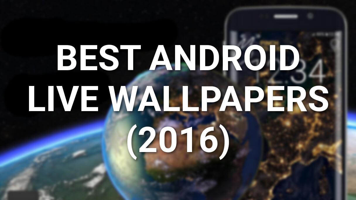 New Best Wallpapers 2016: 10 Best Android Live Wallpapers (2016 Edition