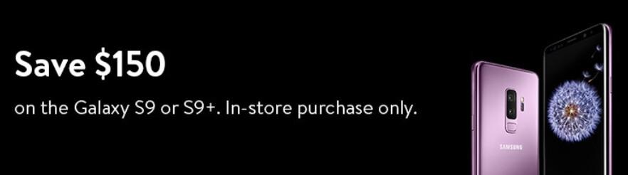 Buy the Samsung Galaxy S9 or Galaxy S9+ inside Walmart and save $150 - Buy the Samsung Galaxy S9 or Galaxy S9+ inside Walmart and save $150