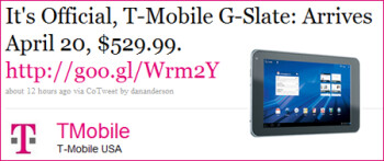 According to this tweet, the T-Mobile G-0Slate will be in the stores Wednesday for $529.99 after a $100 rebate and a signed 2-year contract