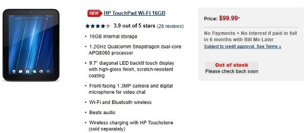Both versions of the TouchPad are out of stock according to HP's web site - Best Buy pulls HP TouchPad from U.S. stores; HP to refund early buyers