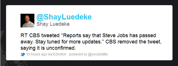 A tweet about the death of Steve Jobs was incorrect and apologies sent out - Report of Steve Jobs' death mistakenly repeated on CBS News.com