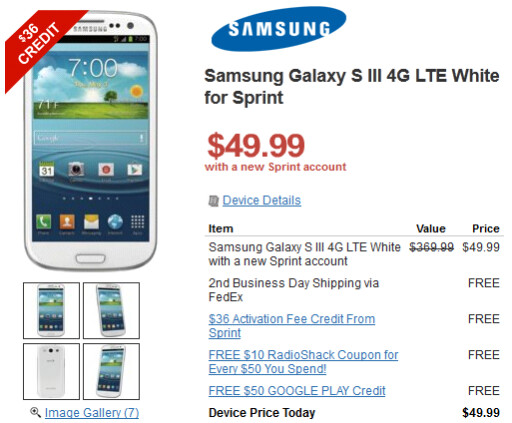 The Samsung Galaxy S III is just $49.99 for new Sprint customers at Radio Shack - Radio Shack offers $50 Google Play Store gift card with the purchase of a Samsung Galaxy S III
