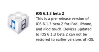 iOS 6.1.3 beta 2 has been released to developers
