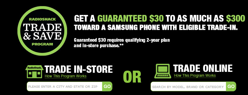 Trade in your old phone at Radio Shack to get credit toward any Samsung model - Trade in your old phone at Radio Shack and get up to $300 in credit toward any Samsung phone