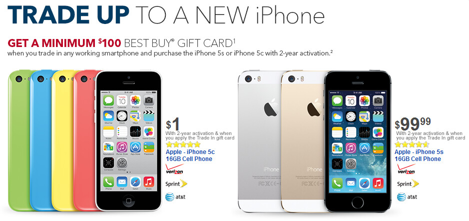 Buy the Apple iPhone 5c for $1 and the Apple iPhone 5s for $99.99 at Best Buy, with a working trade-in and a signed two-year contract - Bring in a trade to Best Buy and buy the Apple iPhone 5c for $1, or the Apple iPhone 5s for $99.99